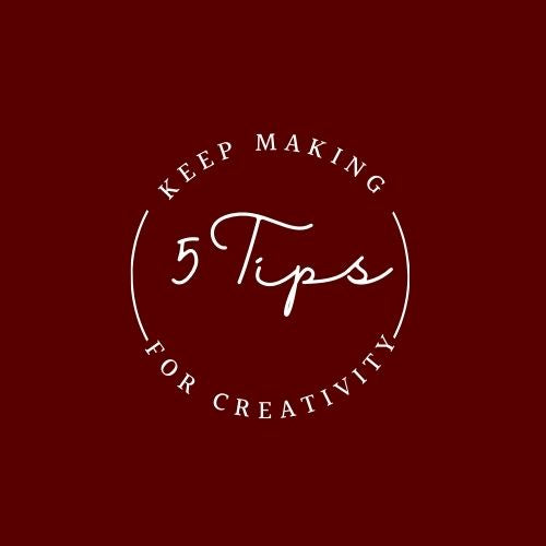 Top 5 Tips for Staying Creative