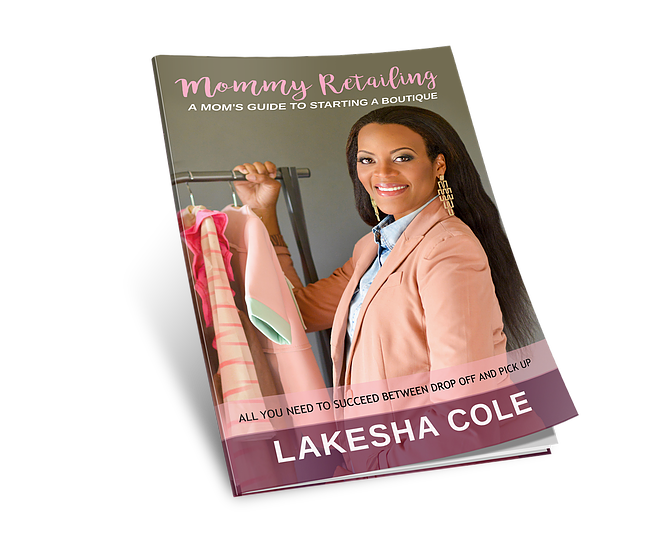 Mommy Retailing: A Mom's Guide to Starting A Boutique Lakesha Cole