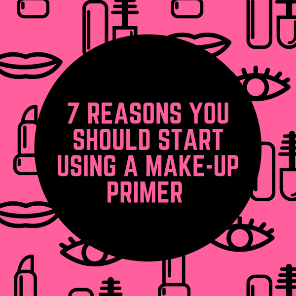 7 Reasons You Should Start Using a Makeup Primer