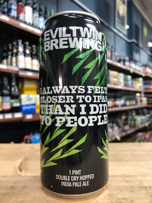 Evil Twin I Always Felt Closer To IPAs Than I Did To People IPA 473ml Can