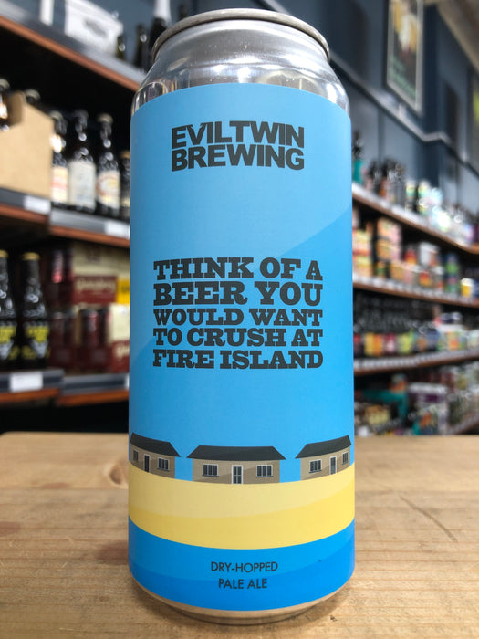 Evil Twin Think of A Beer You Would Want To Crush On Fire Island 473ml Can