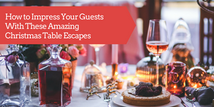 How to Impress Your Guests With These Amazing Christmas Table Escapes