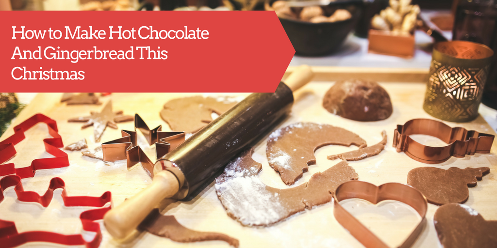 How to Make Hot Chocolate And Gingerbread This Christmas