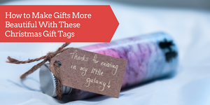 How to Make Gifts More Beautiful With These Christmas Gift Tags