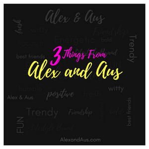 Three Things From Alex and Aus