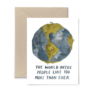 The World Needs People Like You More Than Ever Card