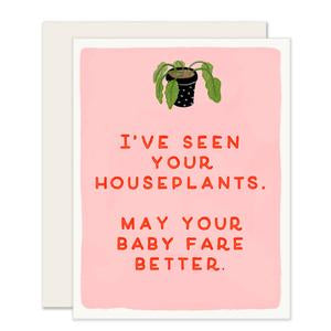 I've Seen Your Houseplants. May Your Baby Fare Better Card