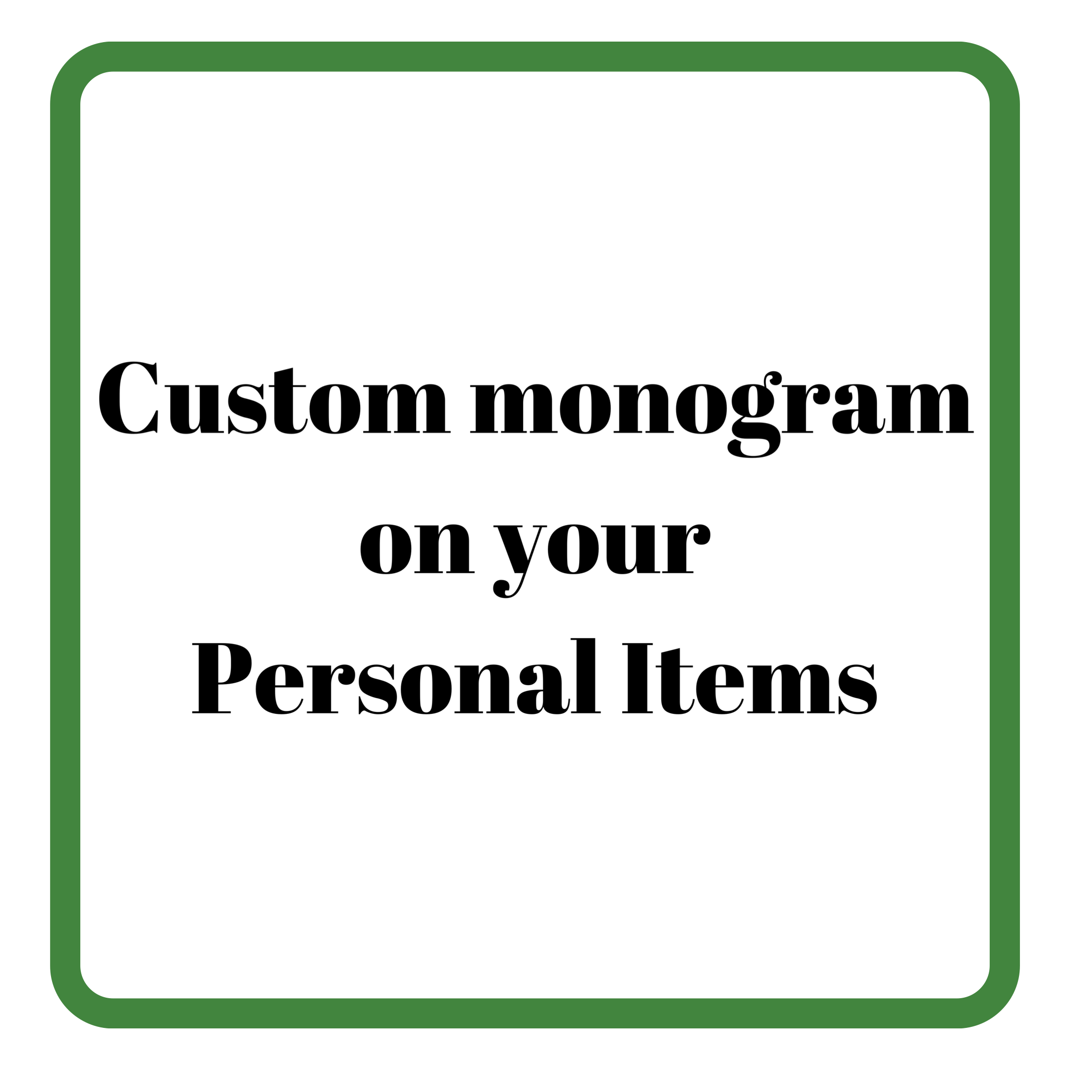 Custom Monogram on Your Personal Items