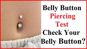 Navel Piercing TEST, Check Yours?