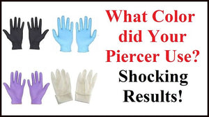 What Color Gloves Did Your Piercer Use? SHOCKING RESULTS!