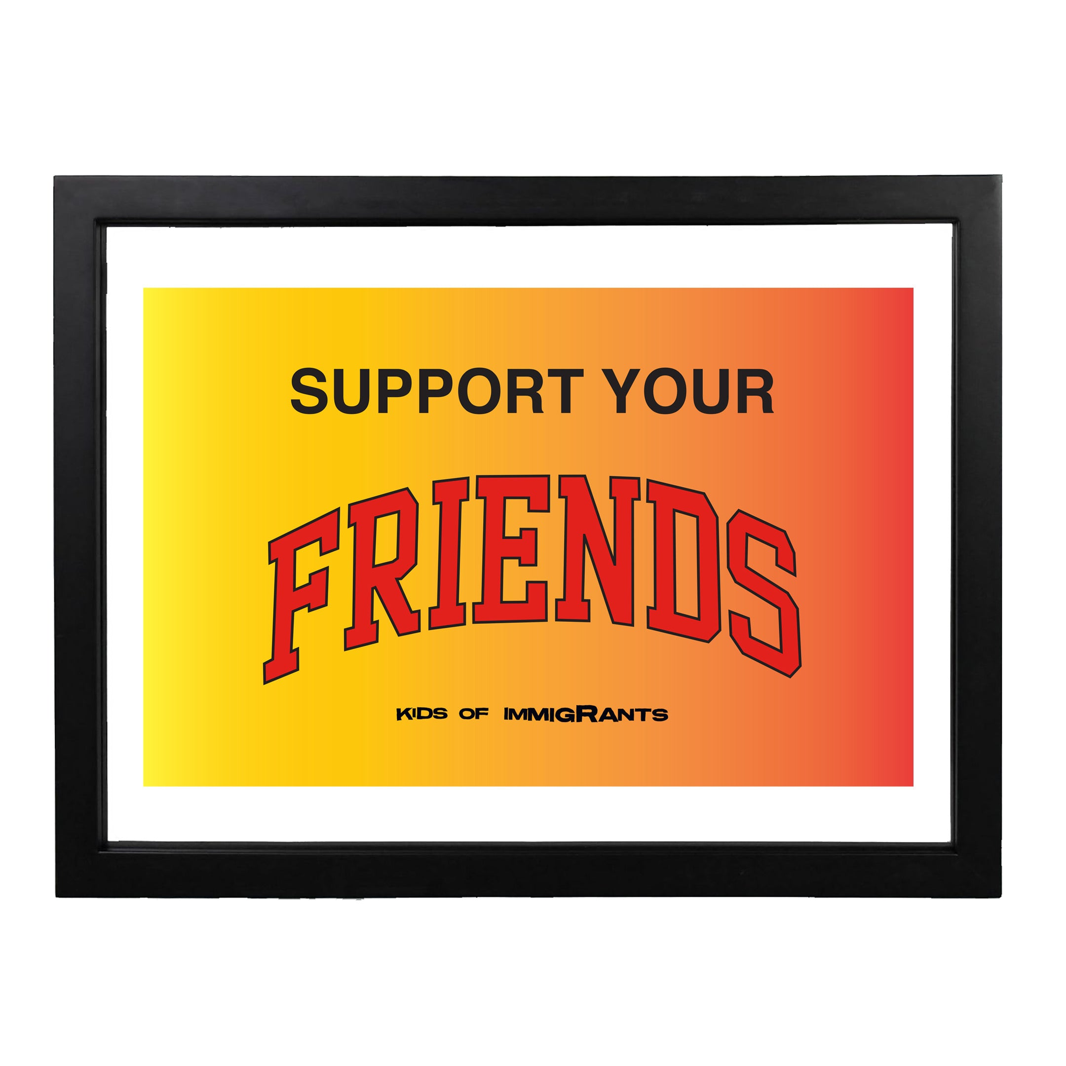 SUPPORT YOUR FRIENDS POSTER - YELLOW GRADIENT
