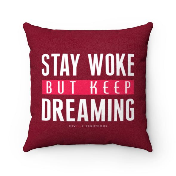 Stay Woke But Keep Dreaming, Sangria - Faux Suede Pillow
