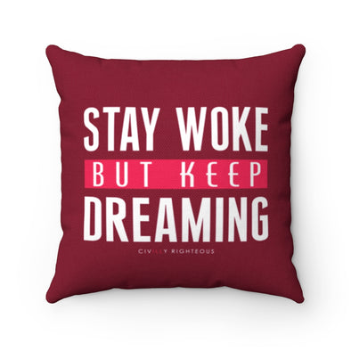 Stay Woke But Keep Dreaming, Sangria - Spun Polyester Pillow