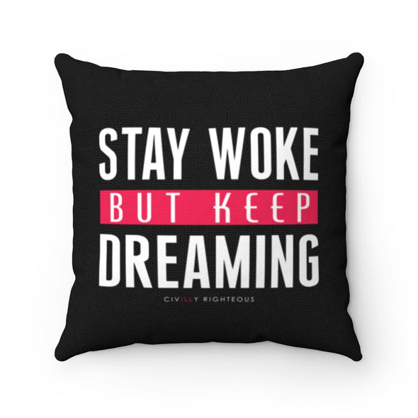 Stay Woke But Keep Dreaming, Black - Spun Polyester Pillow