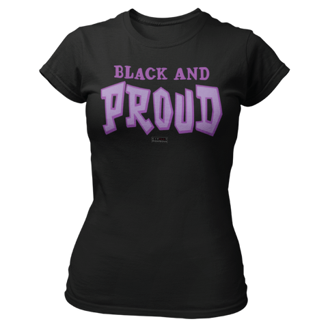 Black and Proud - Ladies T Shirt