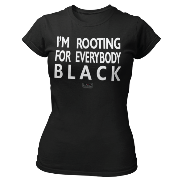 I'm Rooting For Everybody Black - Ladies T Shirt
