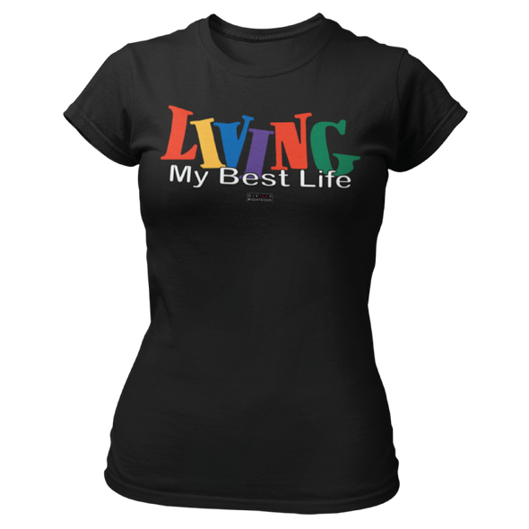 Living My Best Life - Ladies T Shirt