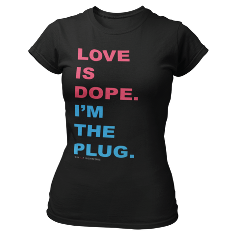 Love Is Dope - Ladies T Shirt