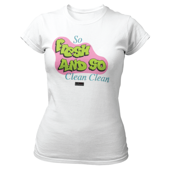 So Fresh And So Clean Clean - Ladies T Shirt