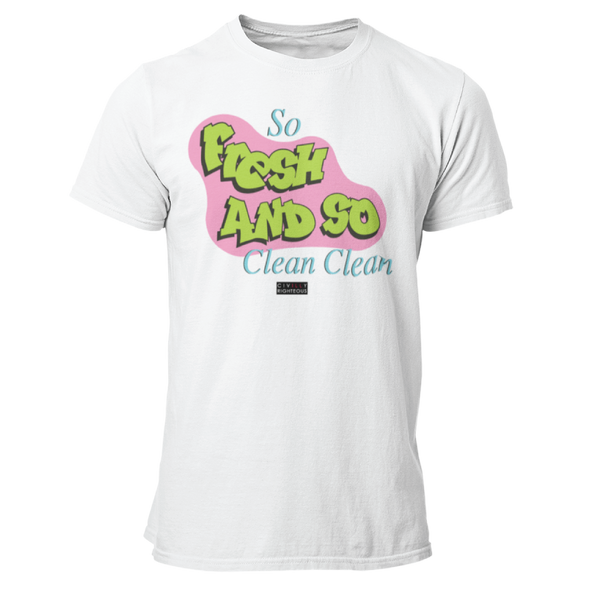 So Fresh And So Clean Clean - Unisex T Shirt