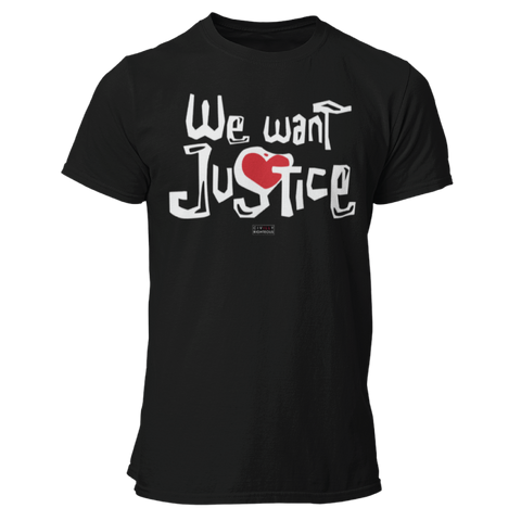 We Want Justice - Unisex T Shirt