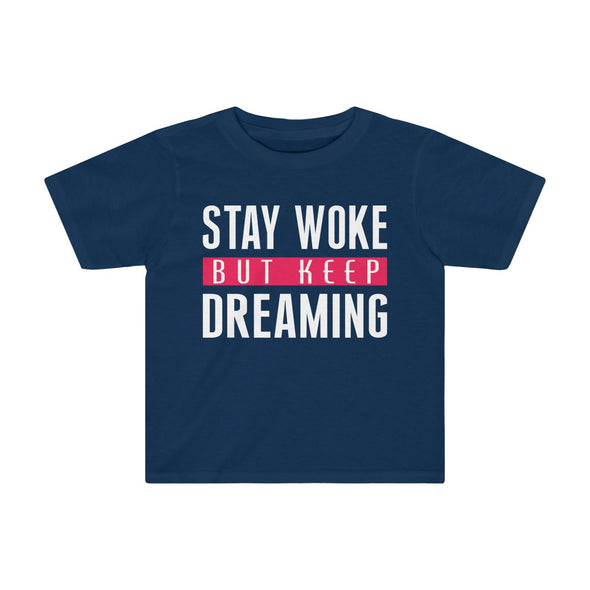 Stay Woke But Keep Dreaming - Toddlers T Shirt