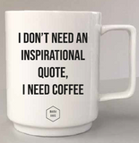 Koffiemok | I don't need an inspirational quote