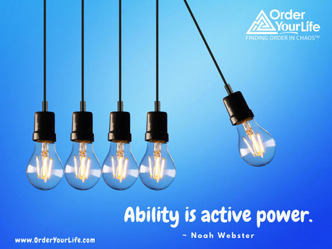 Ability is active power. ~ Noah Webster