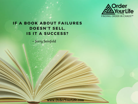 If a book about failures doesn't sell, is it a success? ~ Jerry Seinfeld