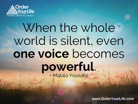 When the whole world is silent, even one voice becomes powerful. ~ Malala Yousafai