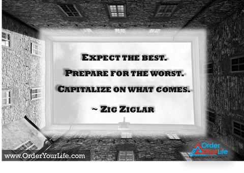 Expect the best. Prepare for the worst. Capitalize on what comes. ~ Zig Ziglar
