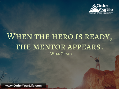 When the hero is ready, the mentor appears. ~ Will Craig