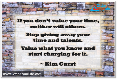 If you don't value your time, neither will others. Stop giving away your time and talents. Value what you know and start charging for it. ~ Kim Garst