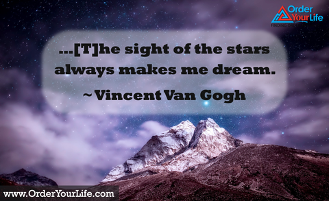 …[T]he sight of the stars always makes me dream. ~ Vincent Van Gogh
