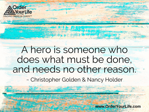 A hero is someone who does what must be done, and needs no other reason. ~ Christopher Golden & ‎Nancy Holder