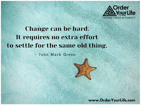Change can be hard. It requires no extra effort to settle for the same old thing. ~ John Mark Green