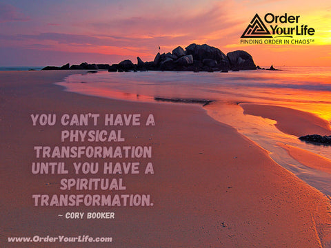 You can't have a physical transformation until you have a spiritual transformation. ~ Cory Booker