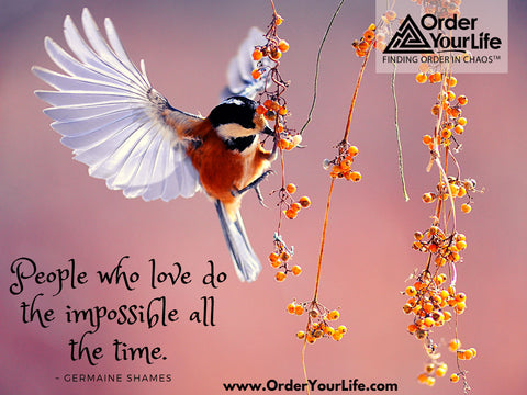 People who love do the impossible all the time. ~ Germaine Shames