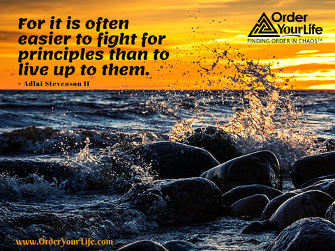 For it is often easier to fight for principles than to live up to them. ~ Adlai Stevenson II