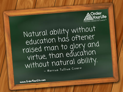 Natural ability without education has oftener raised man to glory and virtue, than education without natural ability. ~ Marcus Tullius Cicero