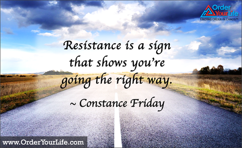 Resistance is a sign that shows you're going the right way. ~ Constance Friday
