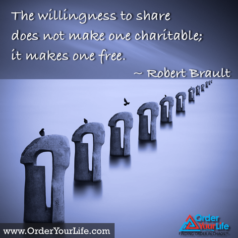 The willingness to share does not make one charitable; it makes one free. ~ Robert Brault