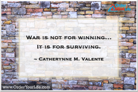 War is not for winning…It is for surviving. ~ Catherynne M. Valente