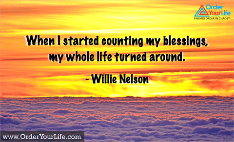 When I started counting my blessings, my whole life turned around. ~ Willie Nelson