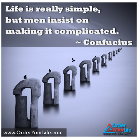 Life is really simple, but men insist on making it complicated. ~ Confucius