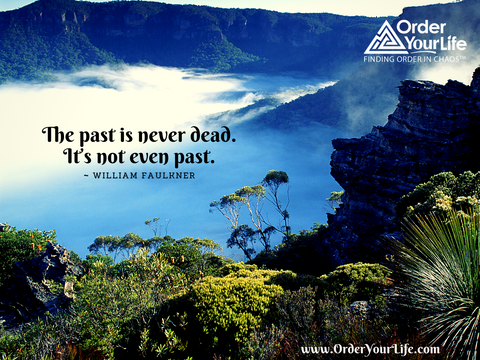 The past is never dead. It's not even past. ~ William Faulkner