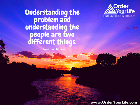 Understanding the problem and understanding the people are two different things. ~ Sheena Allen