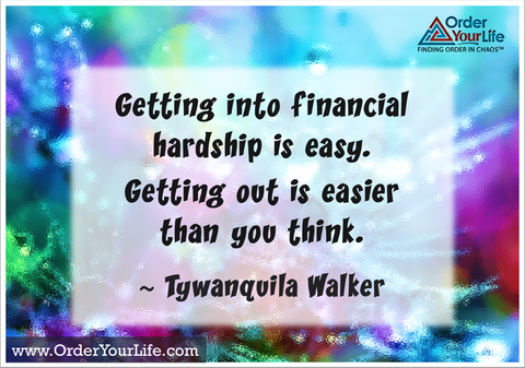 Getting into financial hardship is easy. Getting out is easier than you think. ~ Tywanquila Walker