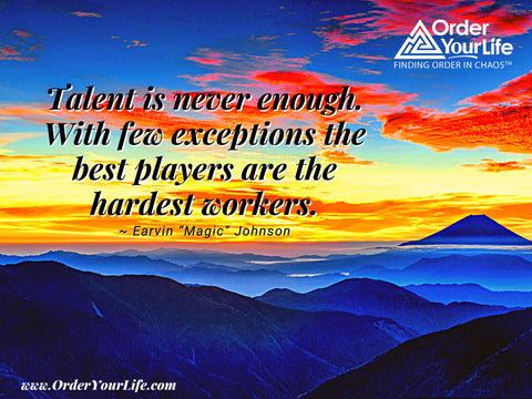 """Talent is never enough. With few exceptions the best players are the hardest workers. ~ Earvin """"Magic"""" Johnson"""