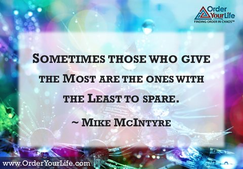 Sometimes those who give the most are the ones with the least to spare. ~ Mike McIntyre